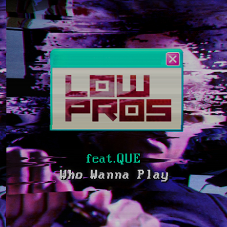 Low Pros - Who Wanna Play